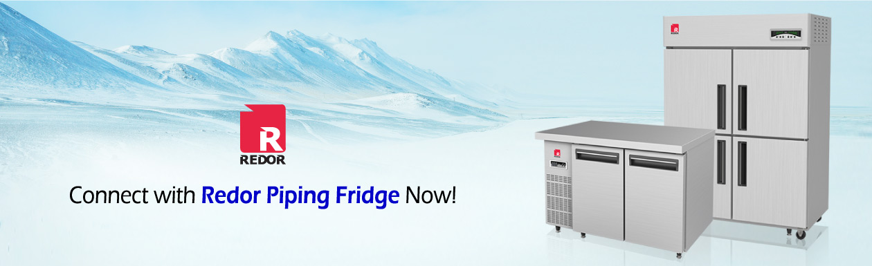 Connect with our Redor Piping Fridge Now!